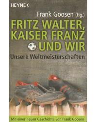 Fritz Walter, Kaiser Franz...